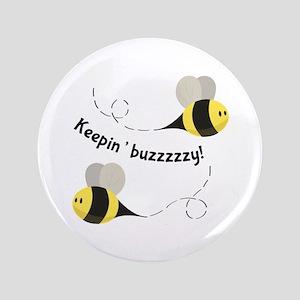 "Keepin' Buzzzzzy! 3.5"" Button"