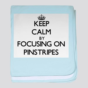 Keep Calm by focusing on Pinstripes baby blanket