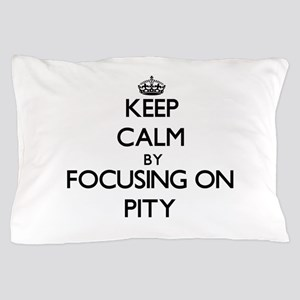 Keep Calm by focusing on Pity Pillow Case
