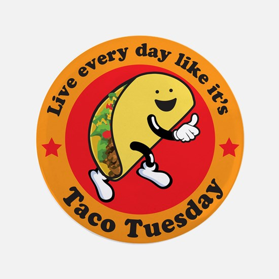 "Taco Tuesday Every Day 3.5"" Button"