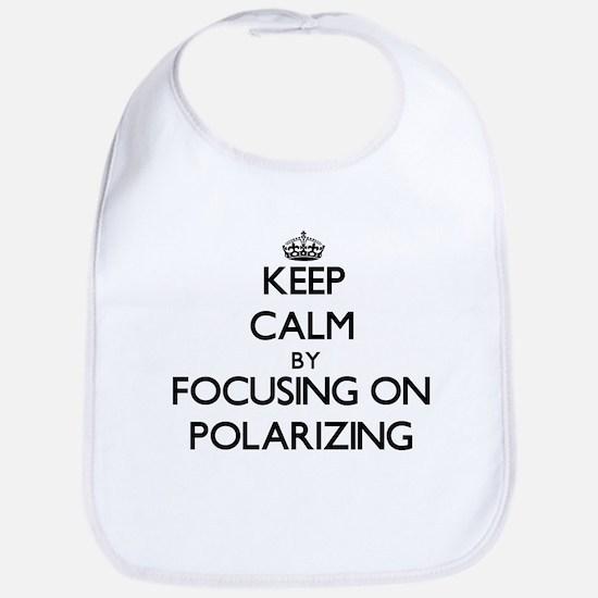 Keep Calm by focusing on Polarizing Bib