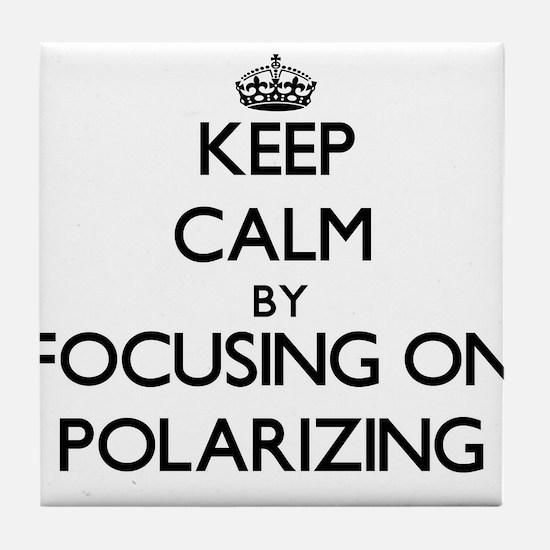 Keep Calm by focusing on Polarizing Tile Coaster