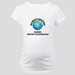 World's Hottest Radio Sound Tech Maternity T-Shirt