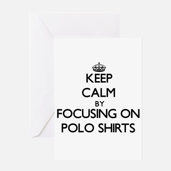 Keep Calm by focusing on Polo Shirt Greeting Cards