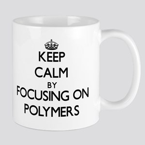Keep Calm by focusing on Polymers Mugs