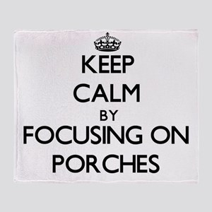 Keep Calm by focusing on Porches Throw Blanket