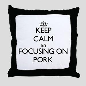 Keep Calm by focusing on Pork Throw Pillow