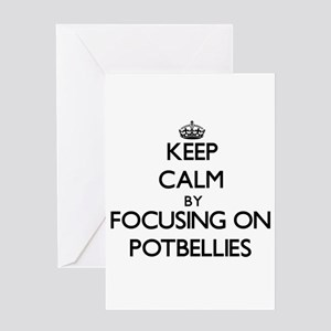 Keep Calm by focusing on Potbellies Greeting Cards