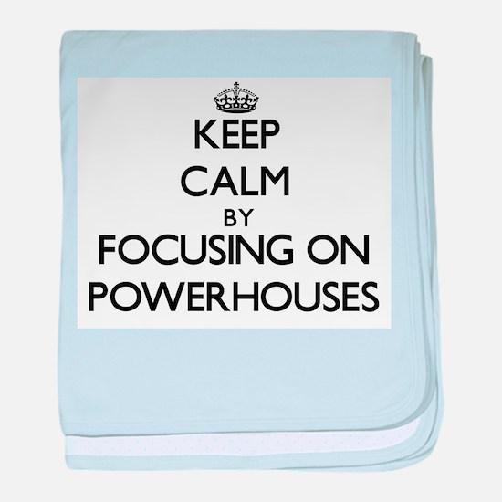 Keep Calm by focusing on Powerhouses baby blanket