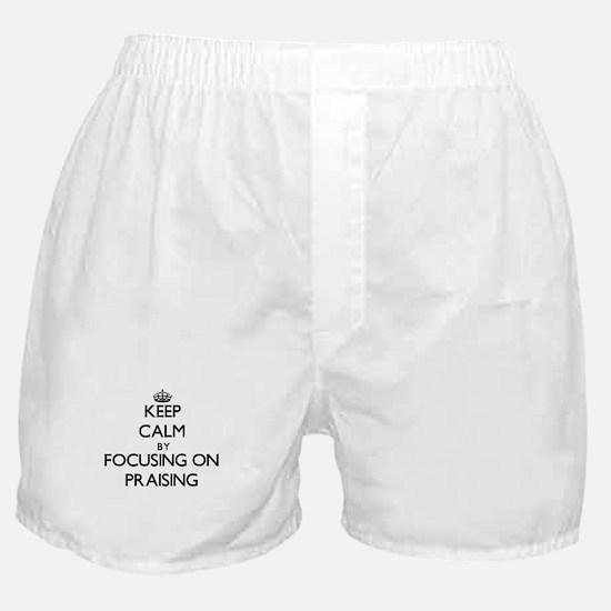 Keep Calm by focusing on Praising Boxer Shorts