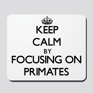 Keep Calm by focusing on Primates Mousepad