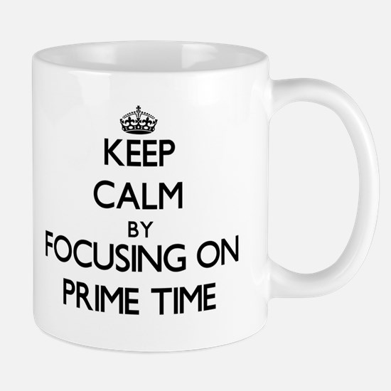 Keep Calm by focusing on Prime Time Mugs