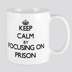 Keep Calm by focusing on Prison Mugs