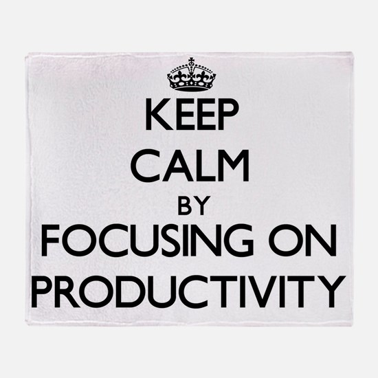 Keep Calm by focusing on Productivit Throw Blanket