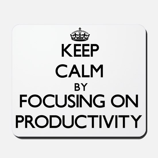 Keep Calm by focusing on Productivity Mousepad