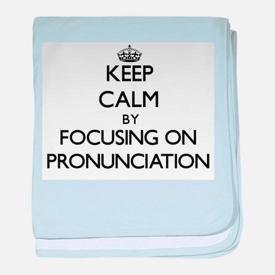 Keep Calm by focusing on Pronunciatio baby blanket