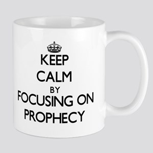 Keep Calm by focusing on Prophecy Mugs