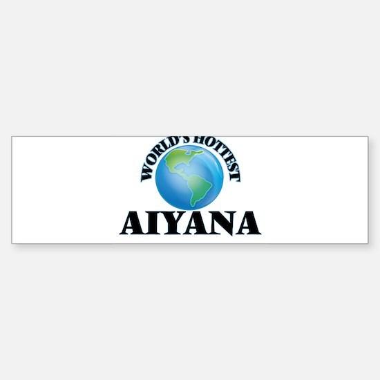 World's Hottest Aiyana Bumper Bumper Bumper Sticker