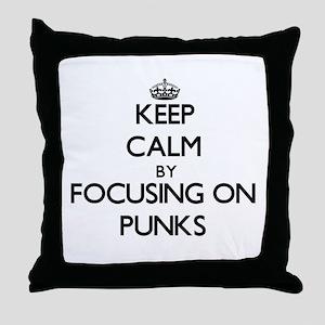 Keep Calm by focusing on Punks Throw Pillow