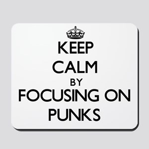 Keep Calm by focusing on Punks Mousepad