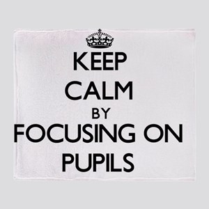Keep Calm by focusing on Pupils Throw Blanket