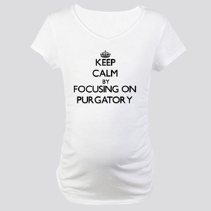 Keep Calm by focusing on Purgato Maternity T-Shirt