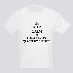 Keep Calm by focusing on Quarterly Reports T-Shirt