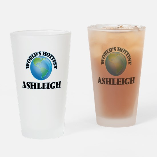 World's Hottest Ashleigh Drinking Glass