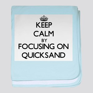 Keep Calm by focusing on Quicksand baby blanket