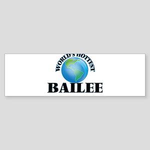 World's Hottest Bailee Bumper Sticker