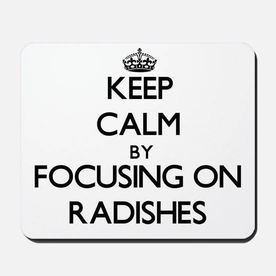 Keep Calm by focusing on Radishes Mousepad