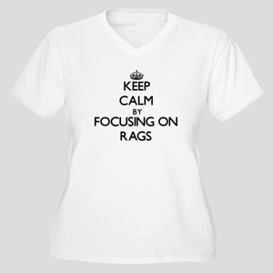 Keep Calm by focusing on Rags Plus Size T-Shirt