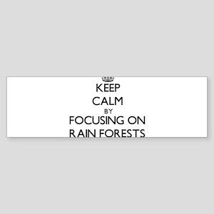 Keep Calm by focusing on Rain Fores Bumper Sticker