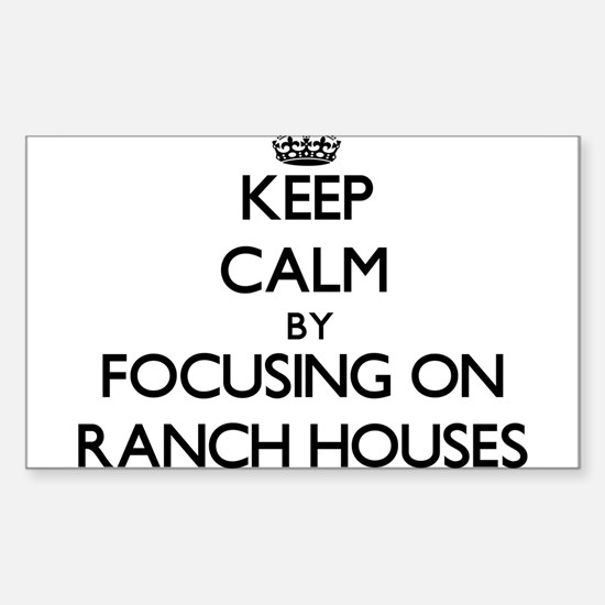 Keep Calm by focusing on Ranch Houses Decal
