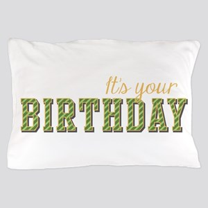 It's Your Birthday Pillow Case