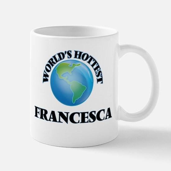 World's Hottest Francesca Mugs