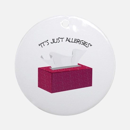 It's Just Allergies Ornament (Round)