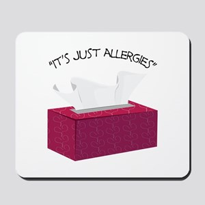 It's Just Allergies Mousepad