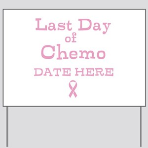 Last Day of Chemo Yard Sign