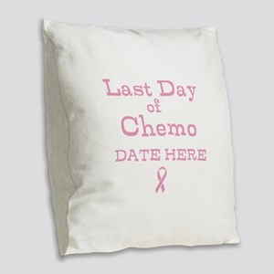 Last Day of Chemo Burlap Throw Pillow