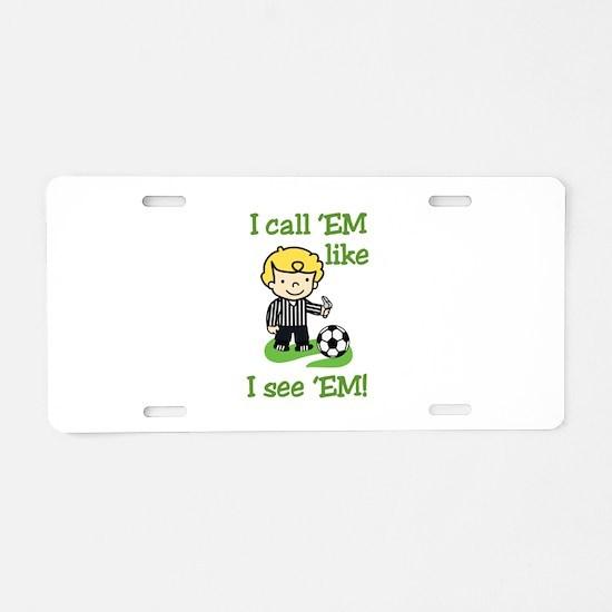 I Call Em Aluminum License Plate
