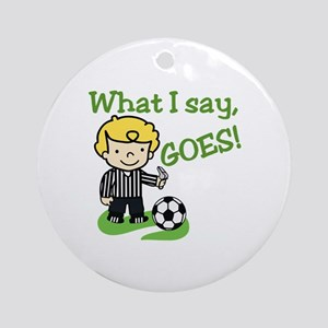 What I Say Ornament (Round)