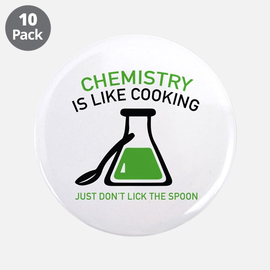 """Chemistry Is Like Cooking 3.5"""" Button (10 pack)"""