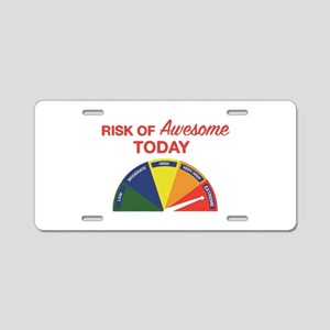 Risk of awesome today Aluminum License Plate