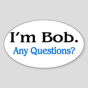 I'm Bob. Any Questions? Sticker