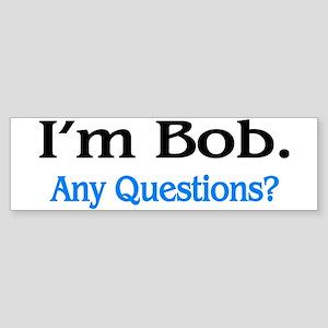 I'm Bob. Any Questions? Bumper Sticker