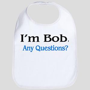 I'm Bob. Any Questions? Bib