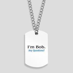 I'm Bob. Any Questions? Dog Tags