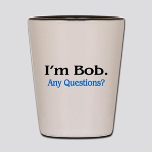 I'm Bob. Any Questions? Shot Glass