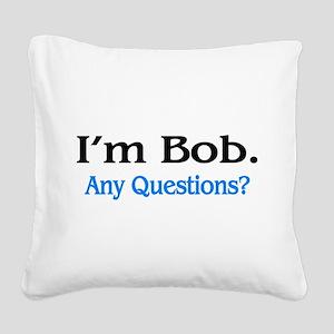 I'm Bob. Any Questions? Square Canvas Pillow